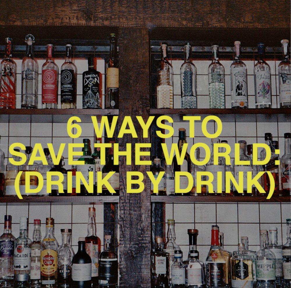 6 Ways to Save the World Drink by Drink